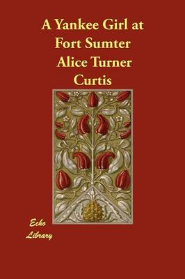 A Yankee Girl at Fort Sumter by Alice Turner Curtis