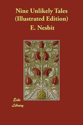 Nine Unlikely Tales (Illustrated Edition) by E Nesbit