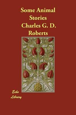Some Animal Stories by Charles G D, Sir Roberts