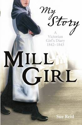 Mill Girl A Victorian Girl's Diary, 1842-1843 by Sue Reid