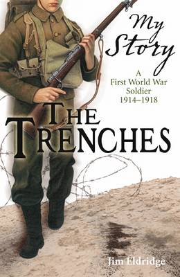 The Trenches A First World War Soldier, 1914-1918 by Jim Eldridge