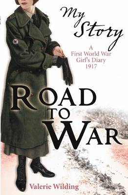 Road to War A First World War Girl's Diary, 1916-1917 by Valerie Wilding