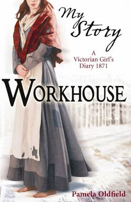 Workhouse A Victorian Girl's Diary, 1871 by Pamela Oldfield