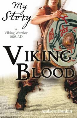 Viking Blood; A Viking Warrior AD 1008 by Andrew Donkin