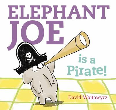 Elephant Joe is a Pirate! by David Wojtowycz