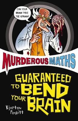 Murderous Maths Guaranteed to Bend Your Brain by Kjartan Poskitt