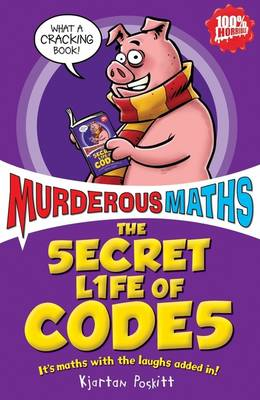 The Secret Life of Codes How to Make Them and Break Them by Kjartan Poskitt
