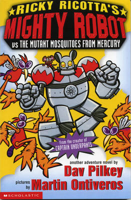 Mighty Robot Vs the Mutant Mosquitoes from Mercury by Dav Pilkey