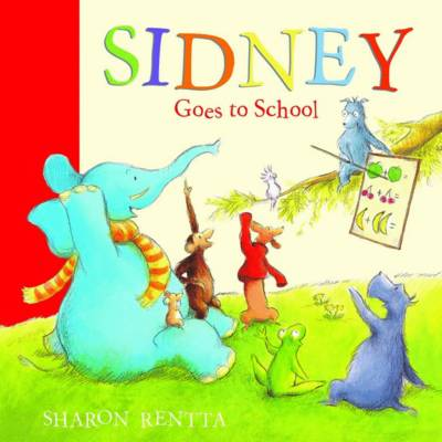 Sidney Goes to School by Sharon Rentta