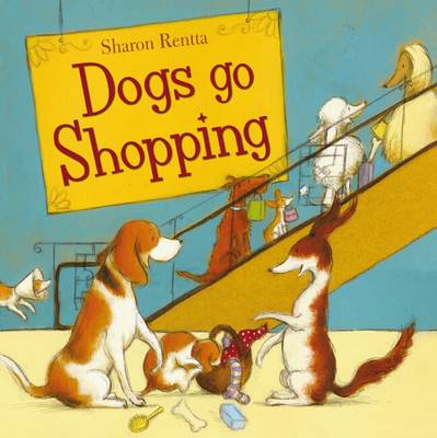 Dogs Go Shopping by Sharon Rentta