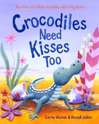 Crocodiles Need Kisses Too by Carrie Weston