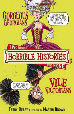 Gorgeous Georgians AND Vile Victorians And, The Vile Victorians by Terry Deary