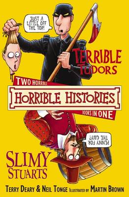 Terrible Tudors and Slimy Stuarts by Terry Deary