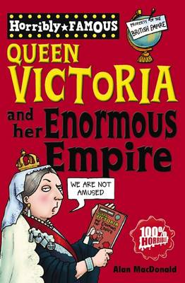 Queen Victoria and Her Enormous Empire by Alan MacDonald