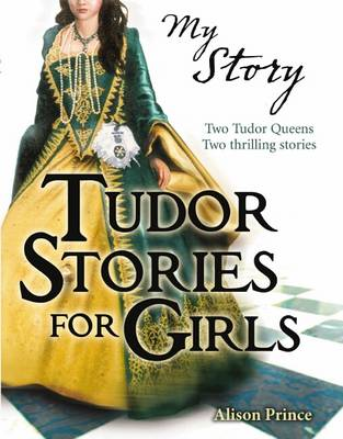 Tudor Stories for Girls by Alison Prince