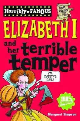 Elizabeth I and Her Terrible Temper by Margaret Simpson