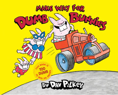 Make Way For Dumb Bunnies by Dav Pilkey