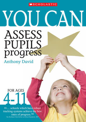 Assess Pupils' Progress Ages 4-11 by Anthony David