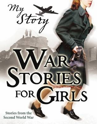 War Stories for Girls by Jill Atkins, Vince Cross, Sue Reid