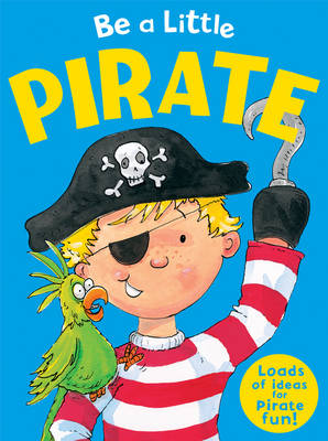 Be a Little Pirate by Jill Sawyer