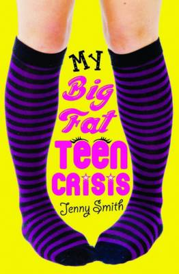 My Big Fat Teen Crisis by Jenny Smith