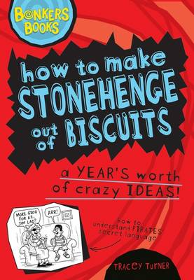 How to Make Stonehenge Out of Biscuits - a Years Worth of Crazy Ideas by Tracey Turner