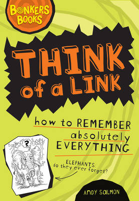 Think of a Link - How to Remember Absolutely Everything by Andy Salmon