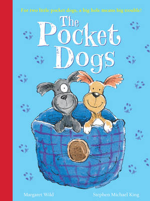 The Pocket Dogs by Margaret Wild, Stephen Michael King