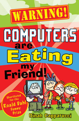 Warning! Computers are Eating My Friend! by Dinah Capparucci