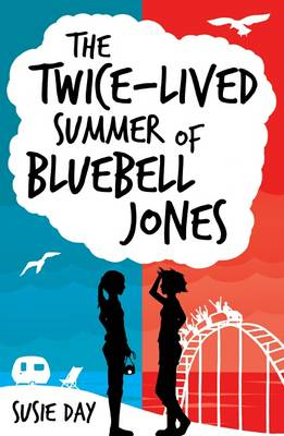 Twice-lived Summer of Bluebell Jones by Susie Day