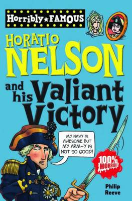 Horatio Nelson and His Valiant Victory by Philip Reeve