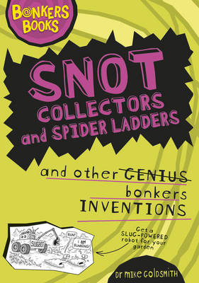 Snot Collectors and Spider Ladders and Other Bonkers Inventions by Dr. Mike Goldsmith