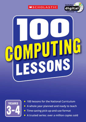 100 Computing Lessons: Years 3-4 by Steve Bunce, Zoe Ross