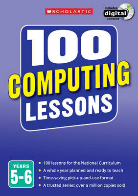 100 Computing Lessons: Years 5-6 by Steve Bunce, Zoe Ross