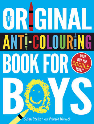 The Original Anti-Colouring Book for Boys by Susan Striker