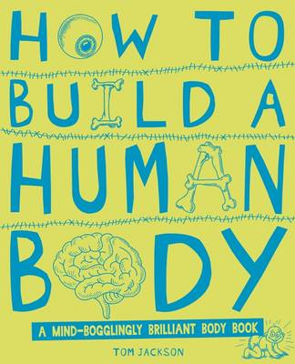 How to Build a Human Body by Tom Jackson