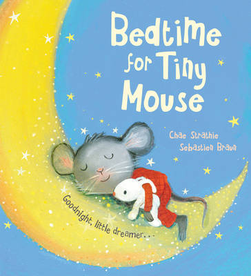Bedtime for Tiny Mouse by Chae Strathie