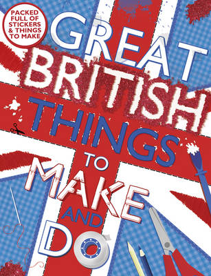 Great British Things to Make and Do by Sally Morgan