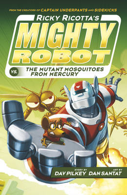 Ricky Ricotta's Mighty Robot vs the Mutant Mosquitoes from Mercury by Dav Pilkey