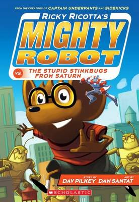 Ricky Ricotta's Mighty Robot vs the Stupid Stinkbugs from Saturn by Dav Pilkey