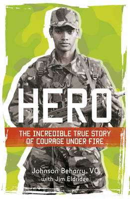 Hero: The Incredible True Story of Courage Under Fire by L.Cpl. Johnson, VC Beharry, Jim Eldridge