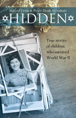 Hidden: True Stories of Children Who Survived World War II by Marcel Prins, Peter Henk Steenhuis