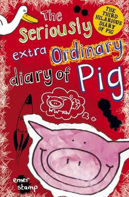 The Seriously Extraordinary Diary of Pig by Emer Stamp