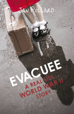 Evacuee - A Real-Life World War Ll Story by Jan Pollard
