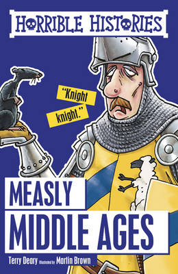 Measly Middle Ages by Terry Deary, Martin Brown