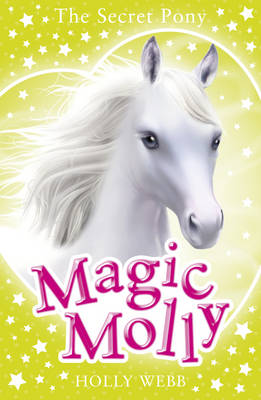 Magic Molly: The Secret Pony by Holly Webb
