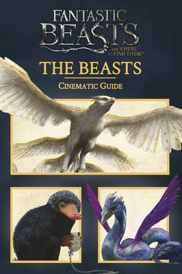 Fantastic Beasts and Where to Find Them: Cinematic Guide: The Beasts by Scholastic