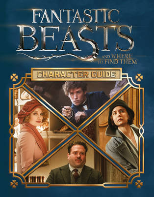 Fantastic Beasts and Where to Find Them: Character Guide by Scholastic