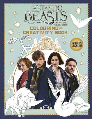 Fantastic Beasts and Where to Find Them: Colouring and Creativity Book (with Stickers) by Scholastic