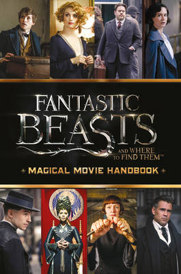 Fantastic Beasts and Where to Find Them: Magical Movie Handbook by Scholastic